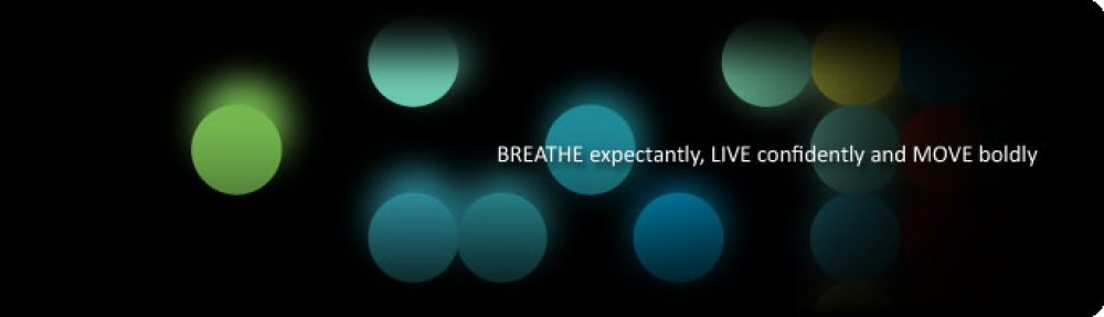 BREATHE expectantly, LIVE confidently and MOVE boldly